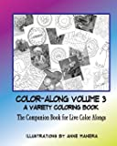 COLOR-ALONG A Variety Coloring Book Volume 3: The Companion Book for Live Color-Alongs