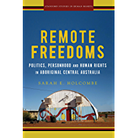 Remote Freedoms: Politics, Personhood and Human Rights in Aboriginal Central Australia (Stanford Studies in Human Rights)