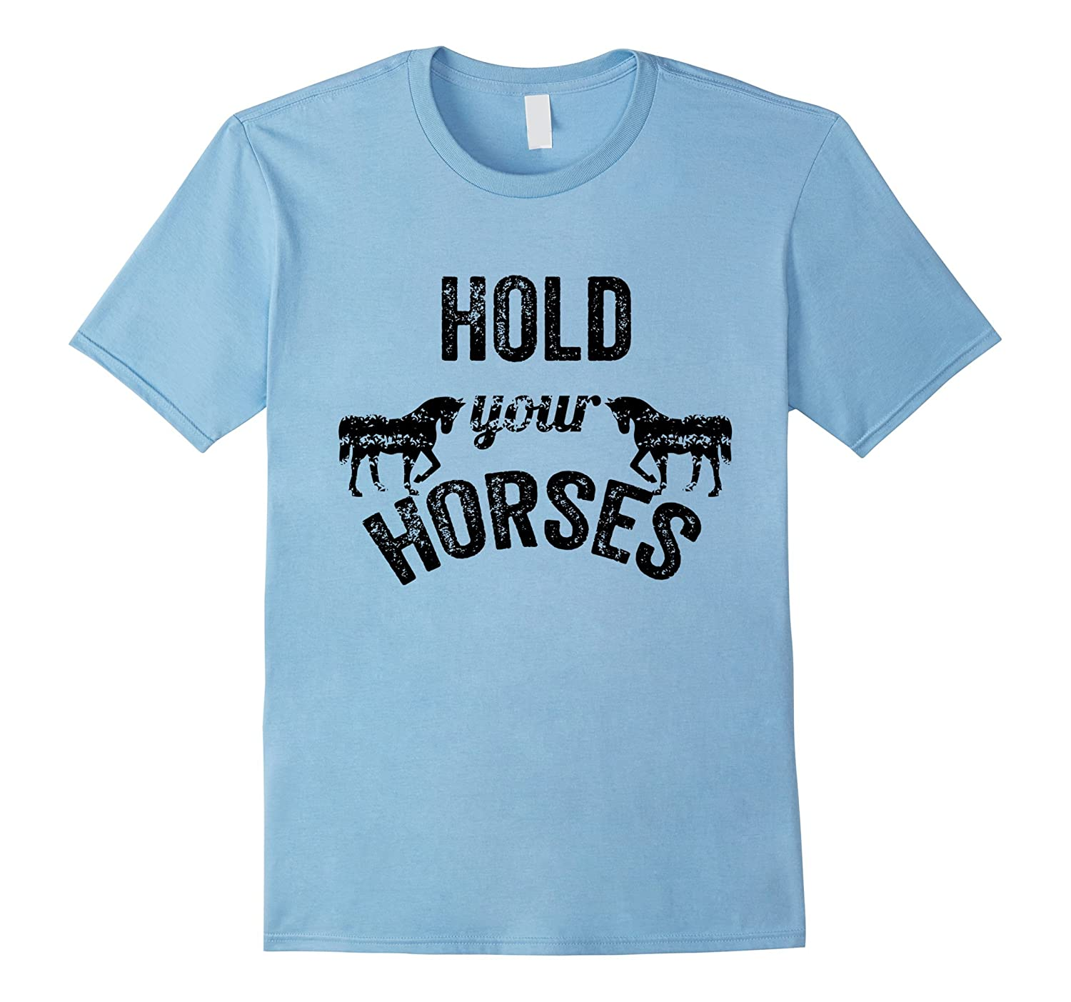 2097fa35 HOLD YOUR HORSES logo T Shirt Horse Racing Riding-RT – Rateeshirt