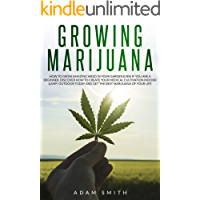 Growing marijuana: How to Grow Amazing Weed in Your Garden Even if You Are a Beginner. Discover How to Create Your…