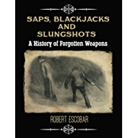 Saps, Blackjacks and Slungshots: A History of Forgotten Weapons (English Edition)