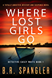 Where Lost Girls Go: A totally addictive mystery and suspense novel (Detective Casey White Book 1)