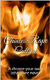 Choices:Rape Culture: A Choose Your Own Adventure Novel