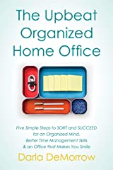 The Upbeat, Organized Home Office: Five Simple Steps to SORT and SUCCEED for an Organized Mind, Better Time Management Skills & an Office that Makes You ... (SORT and Succeed Organizing Series Book 3) Kindle Edition