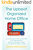 The Upbeat, Organized Home Office: Five Simple Steps to SORT and SUCCEED for an Organized Mind, Better Time Management Skills & an Office that Makes You Smile