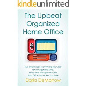The Upbeat, Organized Home Office: Five Simple Steps to SORT and SUCCEED for an Organized Mind, Better Time Management…