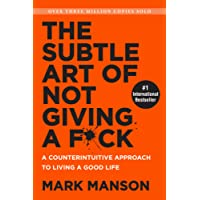 The Subtle Art of Not Giving a F*ck: A Counterintuitive Approach to Living