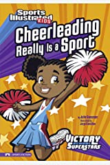 Cheerleading Really Is a Sport (Sports Illustrated Kids Victory School Superstars) Kindle Edition