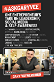 #AskGaryVee: One Entrepreneur's Take on Leadership, Social Media, and Self-Awareness