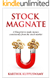Stock Magnate: A Blueprint To Make Money Consistently From the Stock Market
