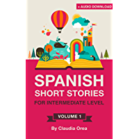Spanish Short Stories for Intermediate Level: Improve Your Spanish Listening and Reading Comprehension Skills (Spanish…