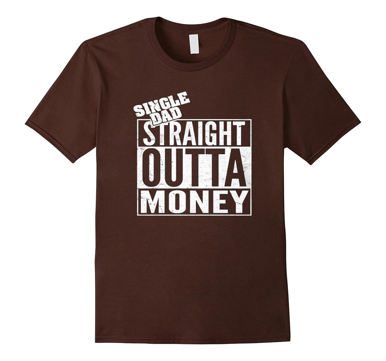 Single Dad Straight Outta Money, Army Dad T-Shirt