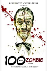 100 Word Zombie Bites: An Undead Drabble Anthology (Reanimated Writers Undead Drabbles Book 1) Kindle Edition