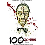 100 Word Zombie Bites: An Undead Drabble Anthology (Reanimated Writers Undead Drabbles Book 2)