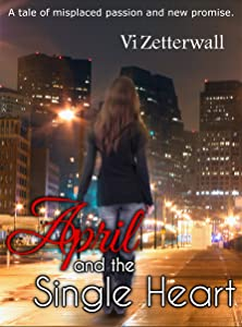 April and the Single Heart: A tale of misplaced passion and new promise.