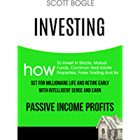 Investing: How to Invest in Stocks, Mutual Funds, Common Real Estate Properties, Forex Trading and Be Set for Millionaire Life and Retire Early with Intelligent ... Passive Income Profits (English Edition)