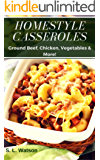 Homestyle Casseroles: Ground Beef, Chicken, Vegetables & More! (Southern Cooking Recipes Book 62)