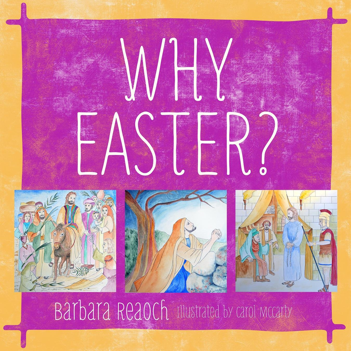 Why Easter?: Barbara Reaoch, Carol McCarty: 9781936908318: Amazon ...