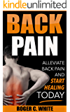 Back Pain: Alleviate Back Pain and Start Healing Today (Simple Exercises, Remedies, and Therapy for Immediate Relief)