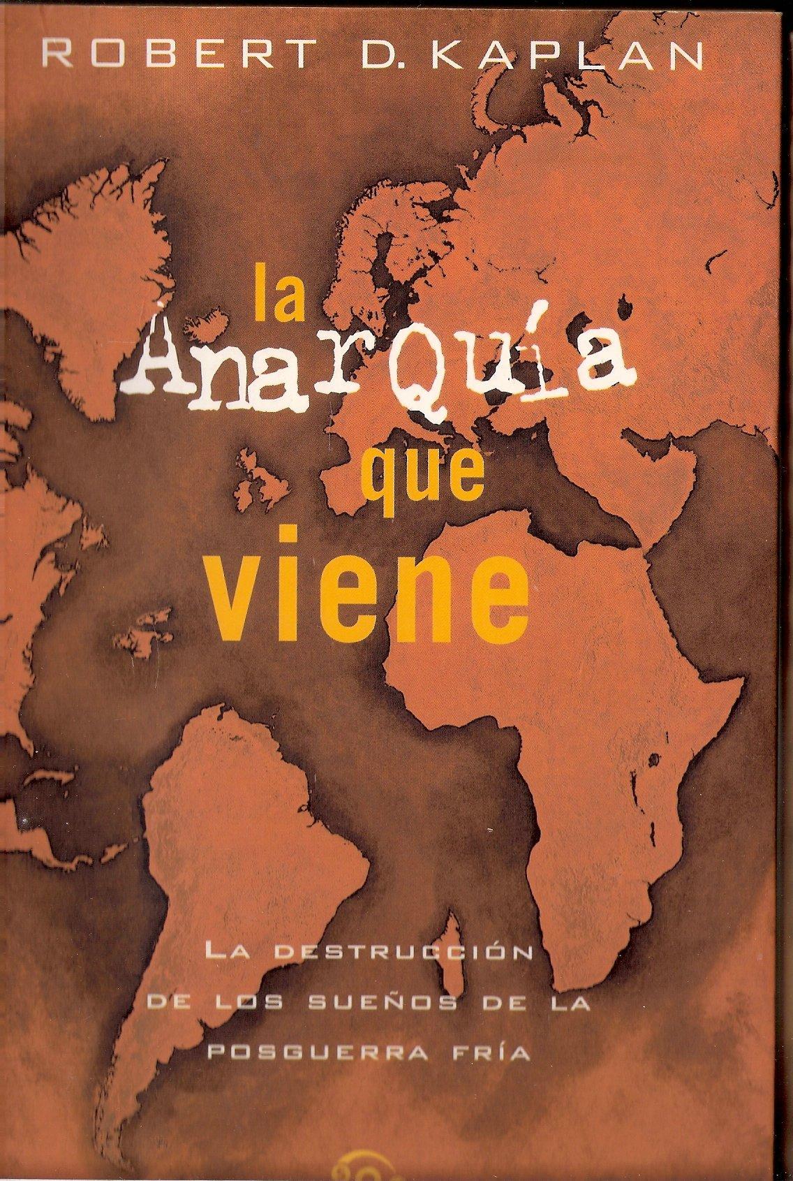 La anarquia que viene: Amazon.es: Kaplan, Robert: Libros