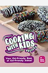 Cooking with Kids Recipes: Your Kid-Friendly Book of Kid-Friendly Dishes! Kindle Edition