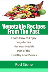 Vegetable Recipes  From The Past  Learn How to Enjoy Vegetables for Your Health (Healthy Food Series Book 3) Kindle Edition