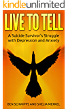 LIVE TO TELL: A Suicide Survivor's Struggle with Depression and Anxiety