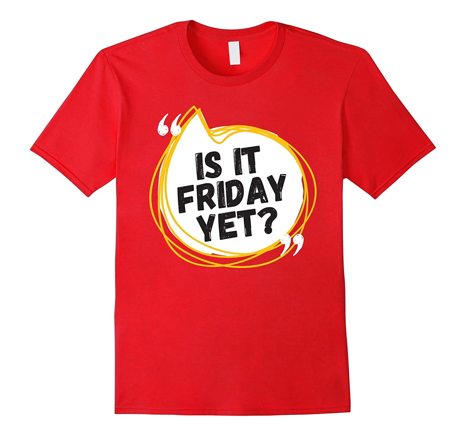 Friday T-shirt - Is it Friday yet?-FL