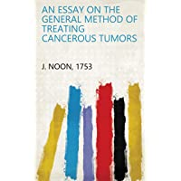 An Essay on the General Method of Treating Cancerous Tumors