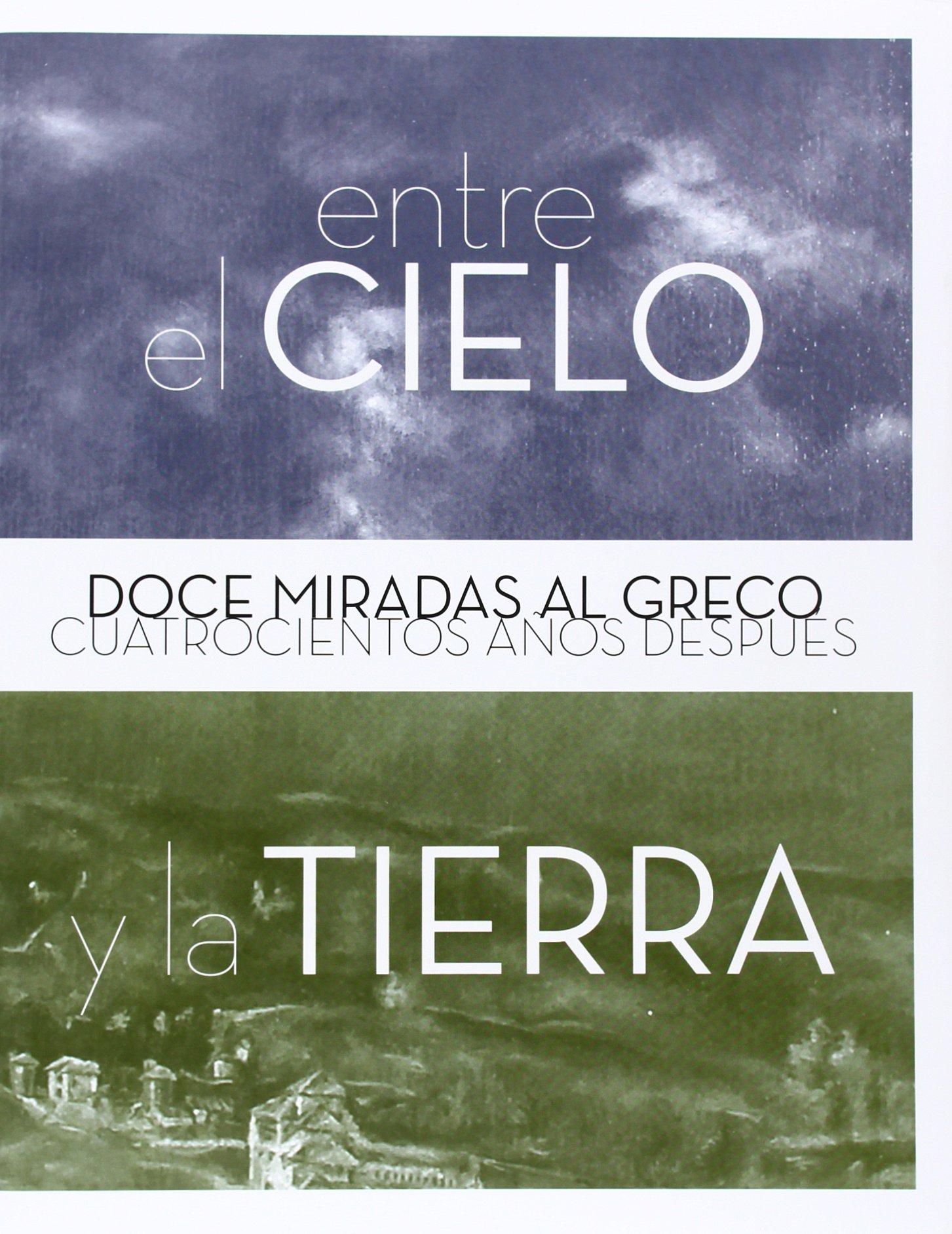 Entre El Cielo Y La Tierra. Doce Miradas Al Greco Cuatrocientos ...