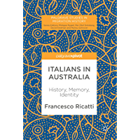 Italians in Australia: History, Memory, Identity (Palgrave Studies in Migration History)