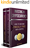 Investing in Cryptocurrency 2 Manuscripts: How to become financially free with crypto