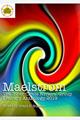 Maelstrom: The Inner Circle Writers' Group Literary Anthology 2019 Kindle Edition