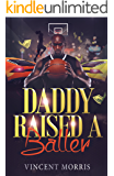 DADDY RAISED A BALLER (REVISED) (DADDY RAISED SERIES Book 4)