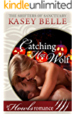 Catching Her Wolf: A Howls Romance (The Shifters of Sanctuary Book 5)
