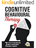 Cognitive Behavioral Therapy: 7 Steps to Freedom from Anxiety, Depression, and Intrusive Thoughts (Happiness is a trainable, attainable skill! Book 1)