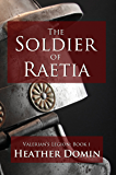 The Soldier of Raetia (Valerian's Legion Book 1)