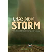 Chasing the Storm: Tornadoes, Meteorology, and Weather Watching (Nonfiction - Young Adult)