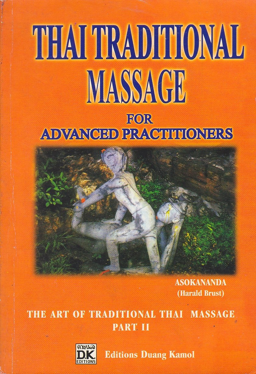Read Online Thai Traditional Massage For Advanced Practitioners: The Art of Traditional Thai Massage Part II (Second Edition) pdf