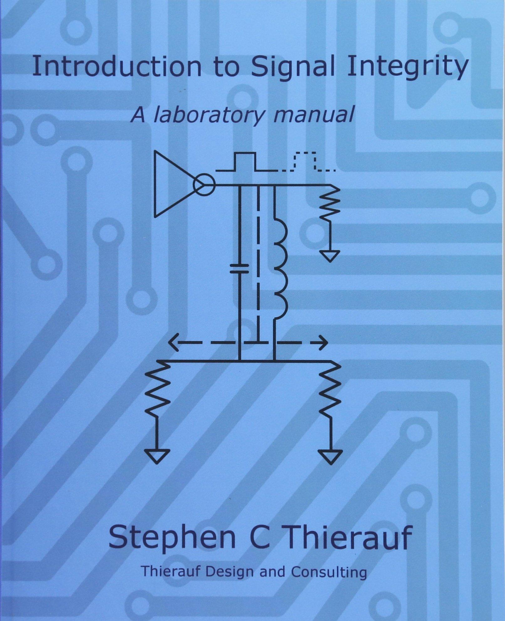 Introduction to Signal Integrity: A Laboratory Manual: Stephen C Thierauf:  9781500480516: Amazon.com: Books