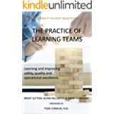 The Practice of Learning Teams: Learning and improving safety, quality and operational excellence.