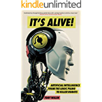 It's Alive!: Artificial Intelligence from the Logic Piano to Killer Robots