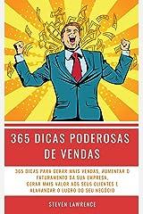 365 Dicas Poderosas De Vendas: 365 Dicas Para Gerar Mais Vendas, Aumentar O Faturamento Da Sua Empresa, Gerar Mais Valor Aos Seus Clientes E Alavancar O Lucro Do Seu Negócio eBook Kindle