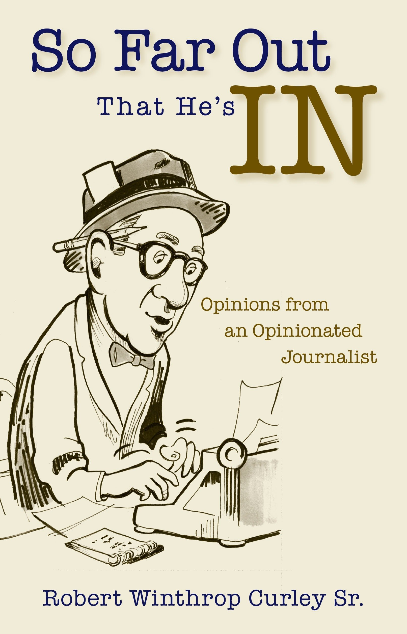 Download So Far Out That He's In: Opinions from an Opinionated Journalist pdf epub