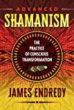 Advanced Shamanism: The Practice of Conscious Transformation (English Edition)