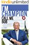 I'm Champion, Call Me Bob: My Story