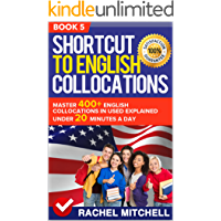 Shortcut To English Collocations: Master 400+ English Collocations In Used Explained Under 20 Minutes A Day (Book 5) (English Edition)