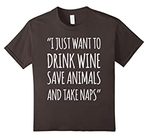 Kids I just want to drink wine save animals and take naps T-shirt 10 Asphalt