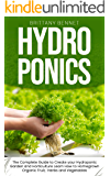 HYDROPONICS: The Complete Guide to Create your Hydroponic Garden and Horticulture. Learn How to Homegrown Organic Fruit, Herbs and Vegetables