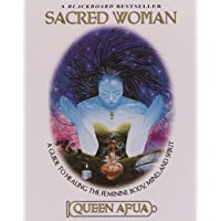 Sacred Woman: A Guide to Healing the Feminine Body, Mind and Spirit